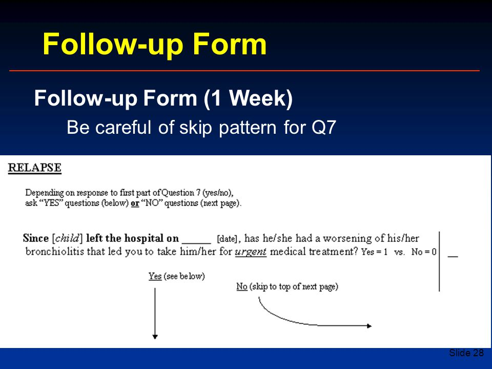 Slide 28 Follow-up Form (1 Week) Be careful of skip pattern for Q7 Follow-up Form