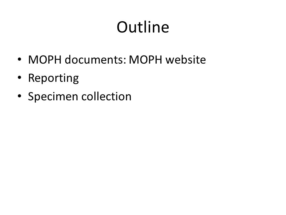 Outline MOPH documents: MOPH website Reporting Specimen collection