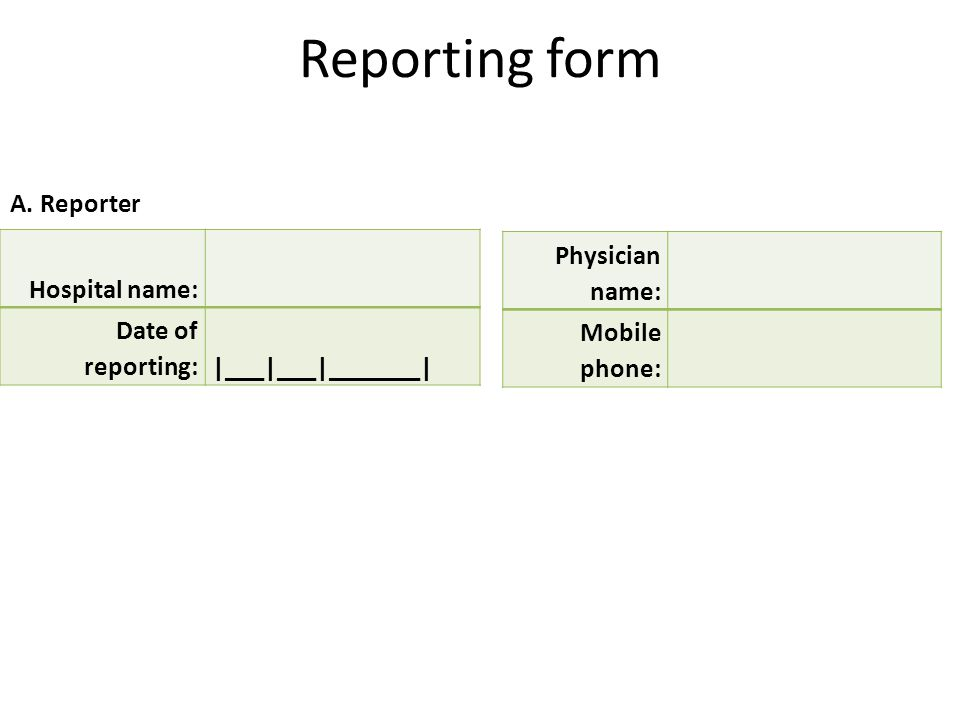 Hospital name: Date of reporting:|___|___|_______| A. Reporter Physician name: Mobile phone: