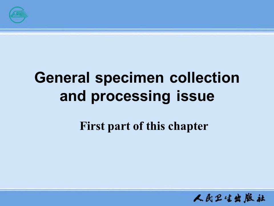 General specimen collection and processing issue First part of this chapter