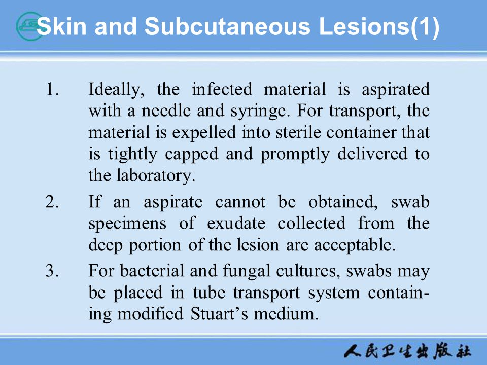 Skin and Subcutaneous Lesions(1) 1.Ideally, the infected material is aspirated with a needle and syringe. For transport, the material is expelled into