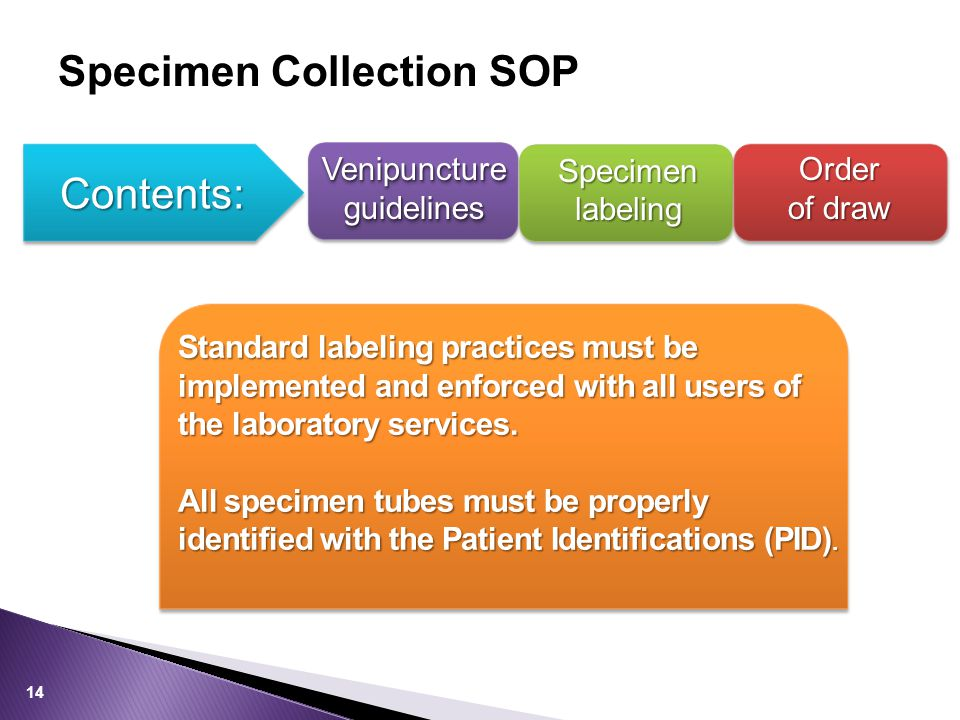 Specimen Collection SOP Venipuncture guidelines Specimen labeling Order of draw Contents: Standard labeling practices must be implemented and enforced with all users of the laboratory services.