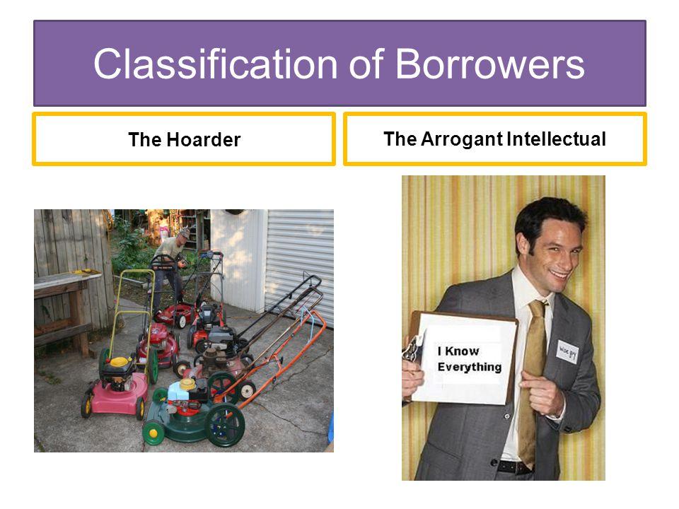 Classification of Borrowers The HoarderThe Arrogant Intellectual