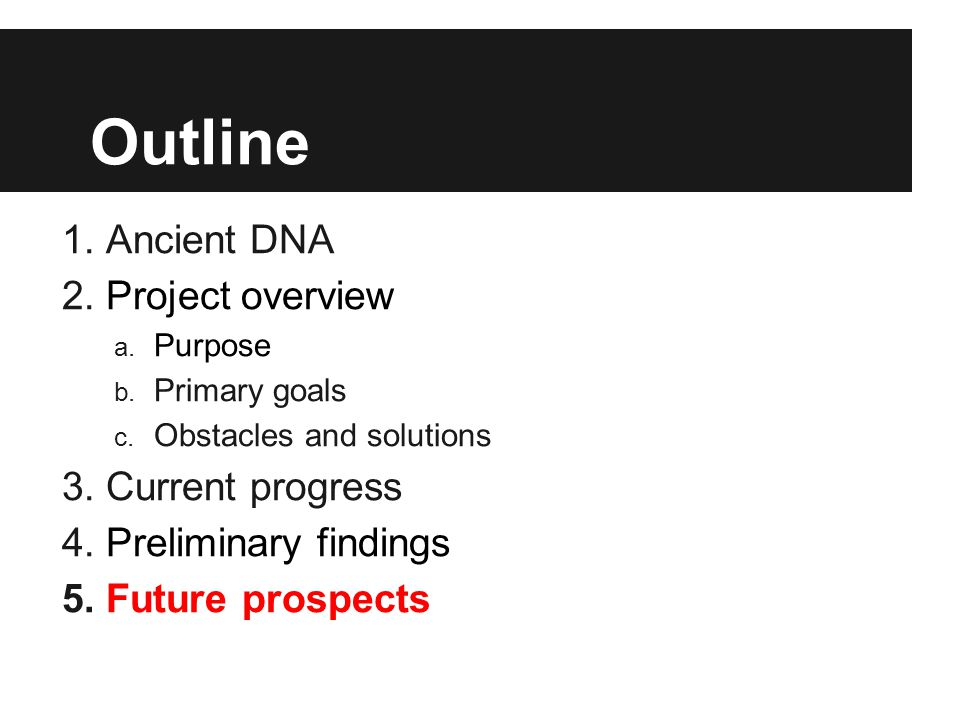 Outline 1.Ancient DNA 2.Project overview a. Purpose b.