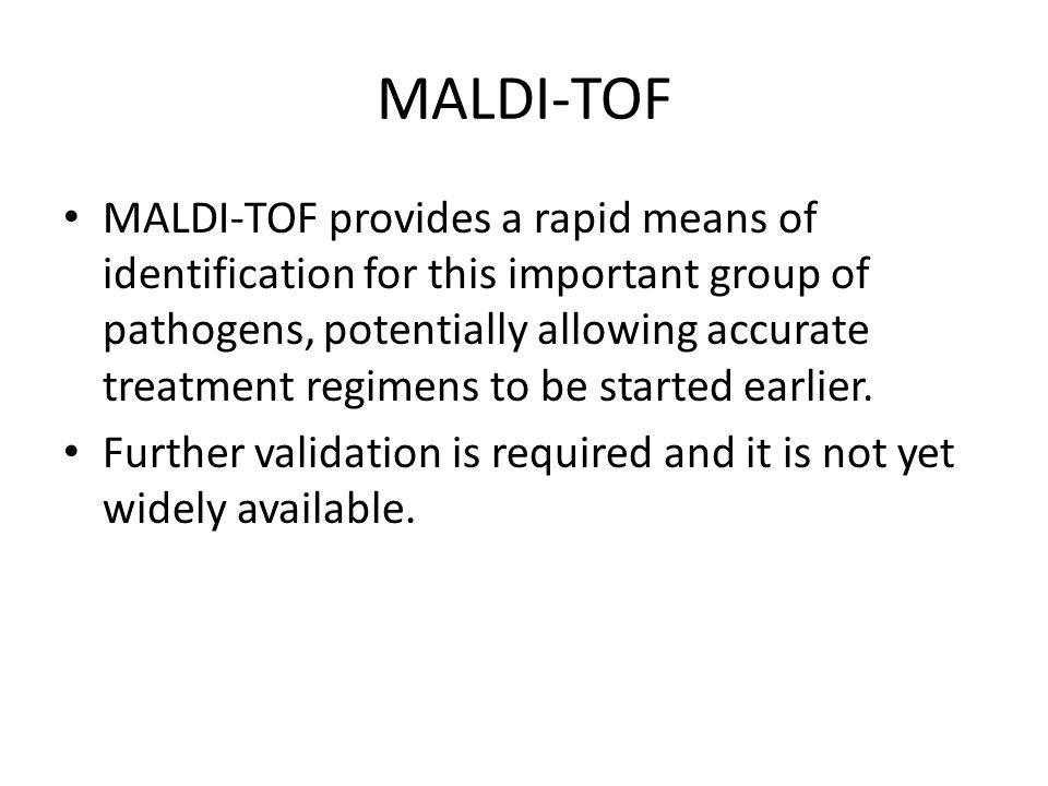 MALDI-TOF MALDI-TOF provides a rapid means of identification for this important group of pathogens, potentially allowing accurate treatment regimens t