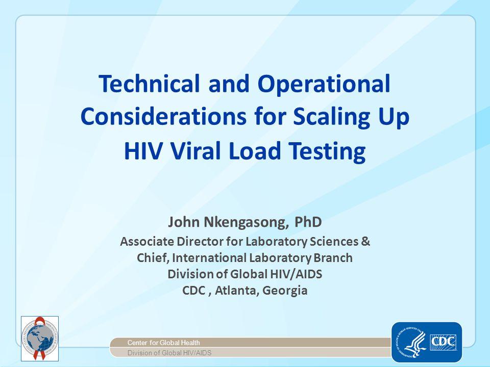 John Nkengasong, PhD Associate Director for Laboratory Sciences & Chief, International Laboratory Branch Division of Global HIV/AIDS CDC, Atlanta, Geo