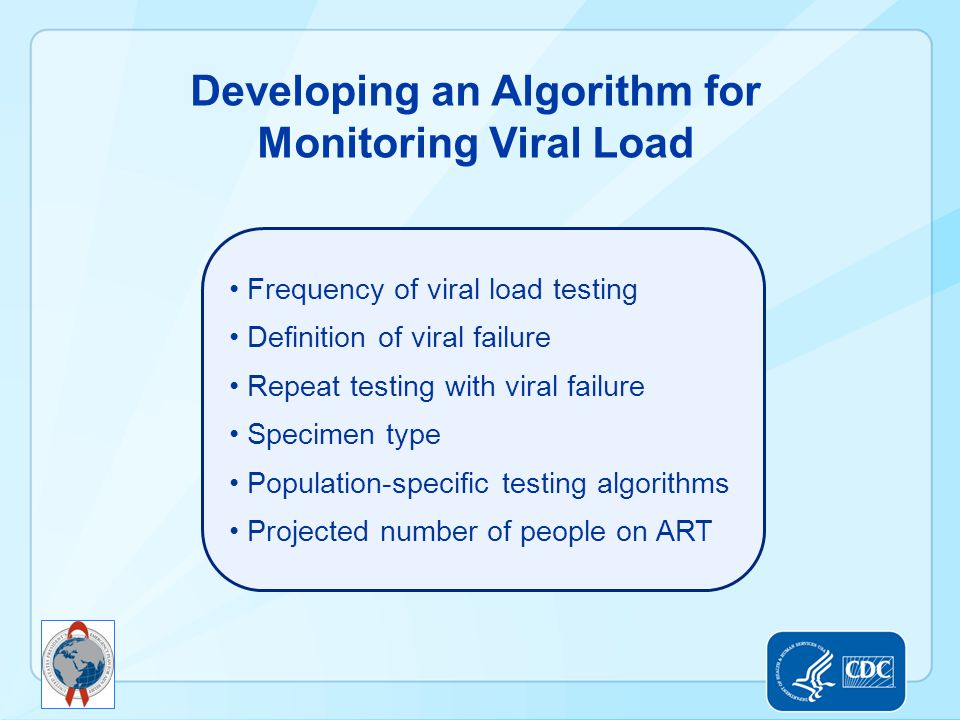 Developing an Algorithm for Monitoring Viral Load Frequency of viral load testing Definition of viral failure Repeat testing with viral failure Specim