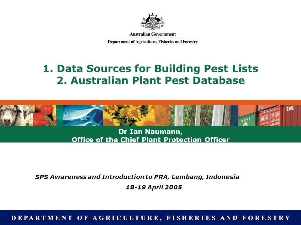 D E P A R T M E N T O F A G R I C U L T U R E, F I S H E R I E S A N D F O R E S T R Y 1. Data Sources for Building Pest Lists 2. Australian Plant Pes