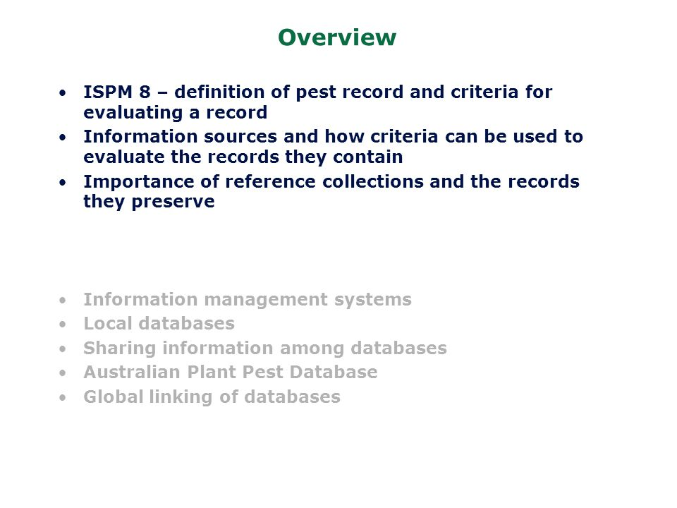 Overview ISPM 8 – definition of pest record and criteria for evaluating a record Information sources and how criteria can be used to evaluate the reco