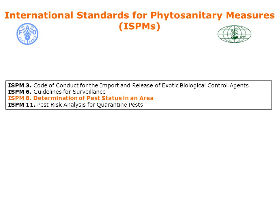 International Standards for Phytosanitary Measures (ISPMs) ISPM 3. Code of Conduct for the Import and Release of Exotic Biological Control Agents ISPM