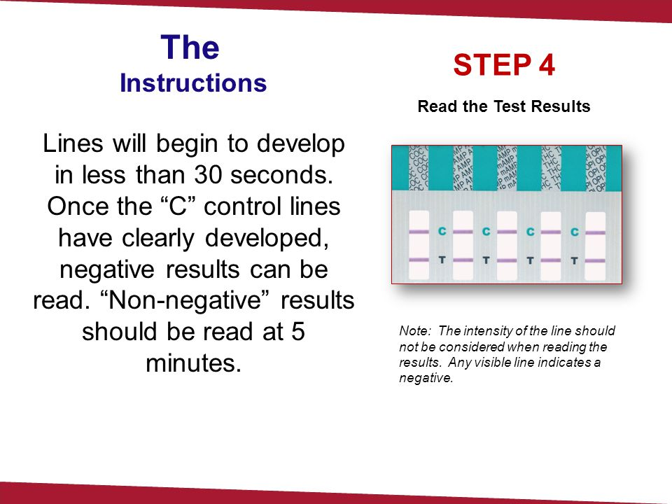 "STEP 4 Read the Test Results Lines will begin to develop in less than 30 seconds. Once the ""C"" control lines have clearly developed, negative results"