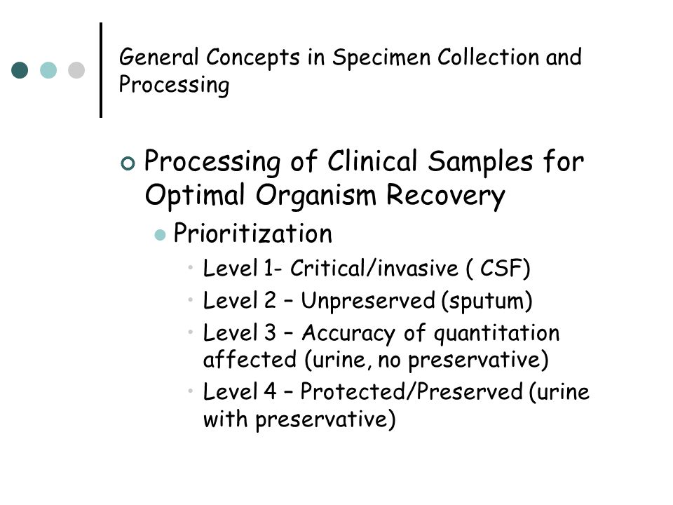 General Concepts in Specimen Collection and Processing Processing of Clinical Samples for Optimal Organism Recovery Prioritization Level 1- Critical/i