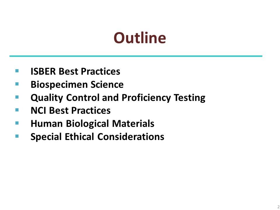 Outline 2  ISBER Best Practices  Biospecimen Science  Quality Control and Proficiency Testing  NCI Best Practices  Human Biological Materials  Special Ethical Considerations