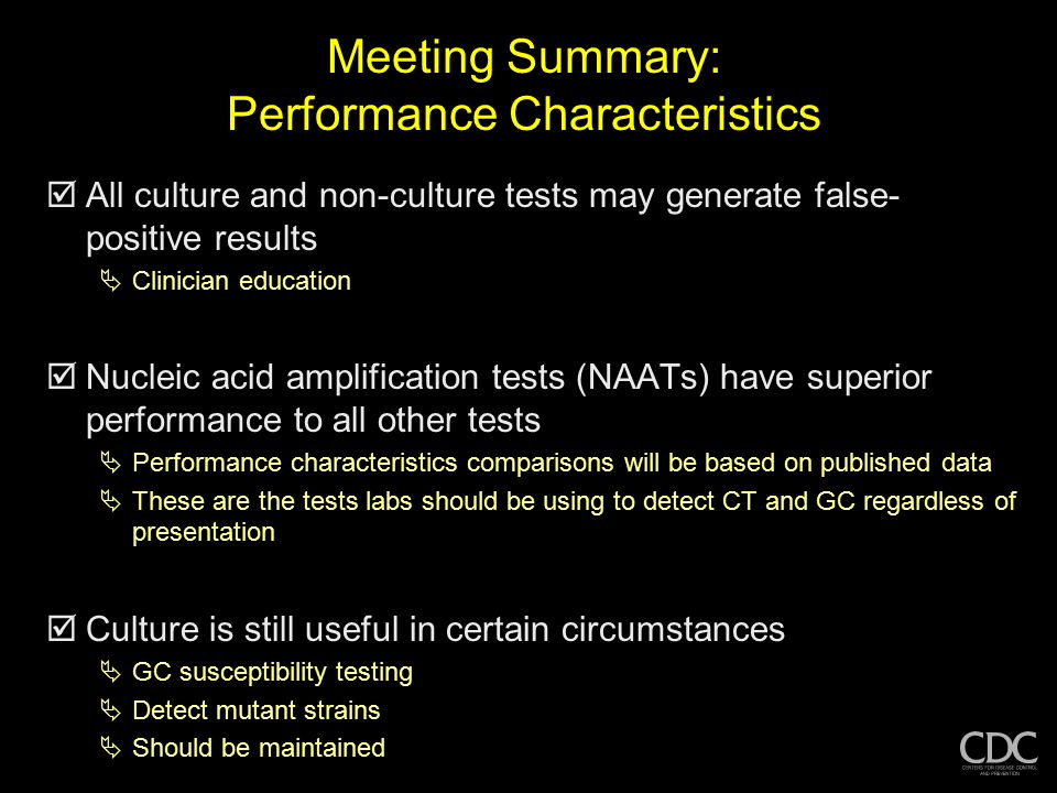 Meeting Summary: Performance Characteristics AAll culture and non-culture tests may generate false- positive results CClinician education NNucle