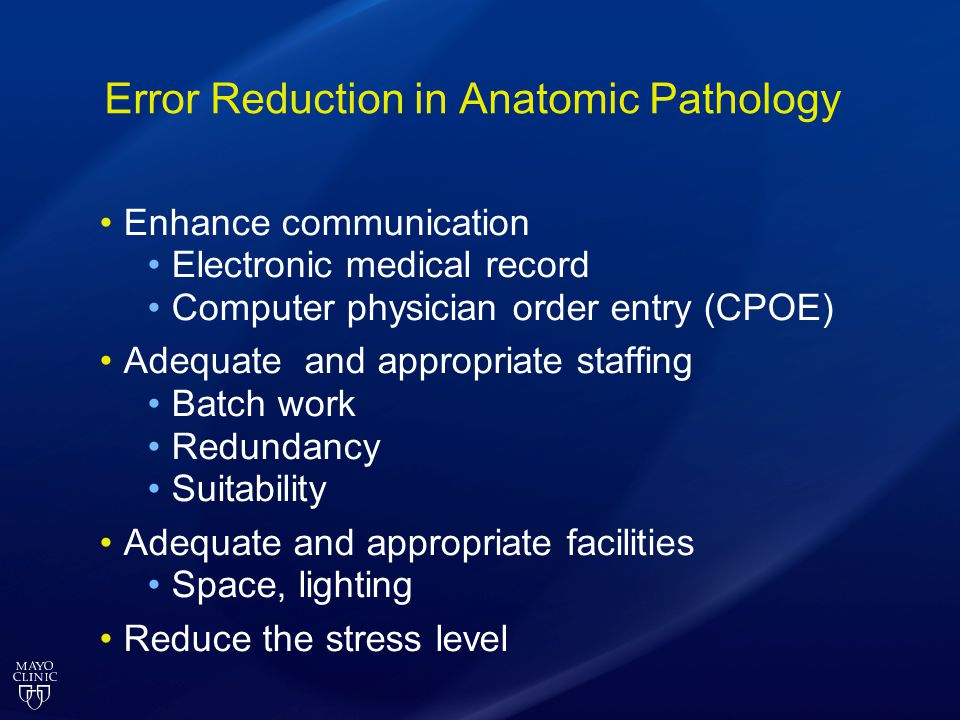 Error Reduction in Anatomic Pathology Enhance communication Electronic medical record Computer physician order entry (CPOE) Adequate and appropriate s