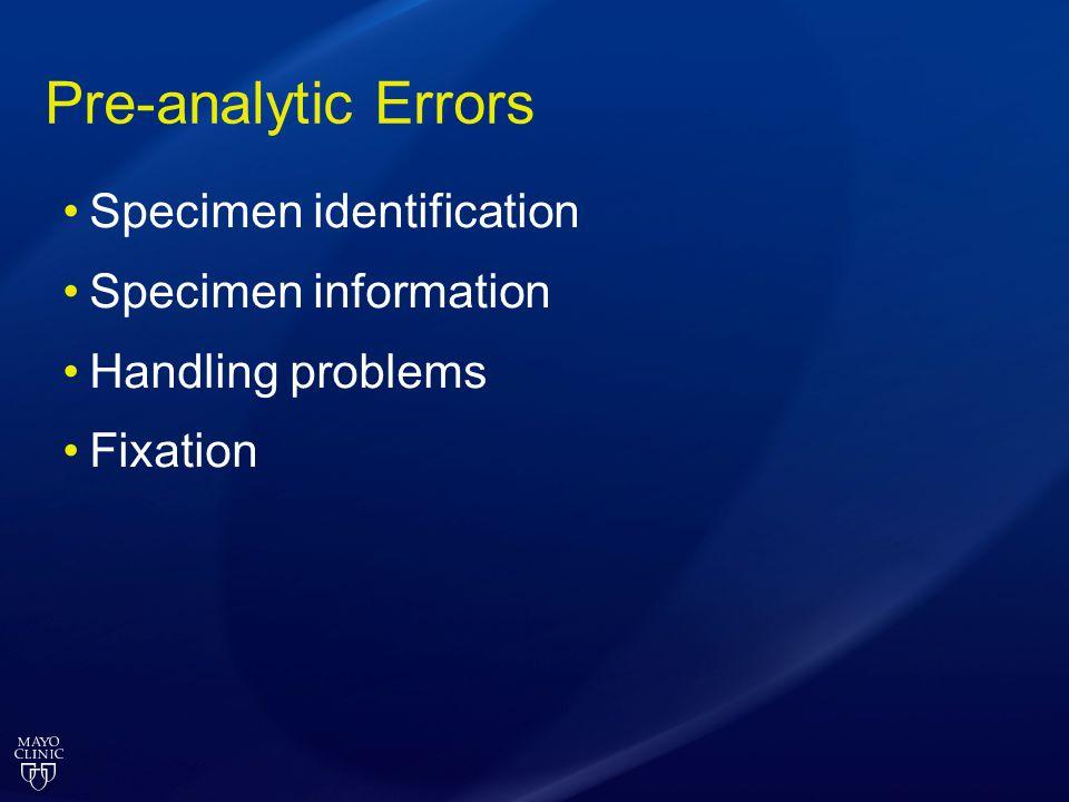 Pre-analytic Errors Specimen identification Specimen information Handling problems Fixation
