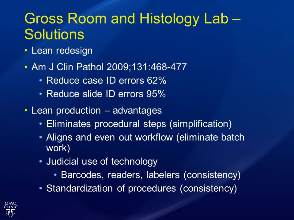 Gross Room and Histology Lab – Solutions Lean redesign Am J Clin Pathol 2009;131:468-477 Reduce case ID errors 62% Reduce slide ID errors 95% Lean pro
