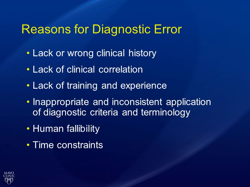 Reasons for Diagnostic Error Lack or wrong clinical history Lack of clinical correlation Lack of training and experience Inappropriate and inconsisten