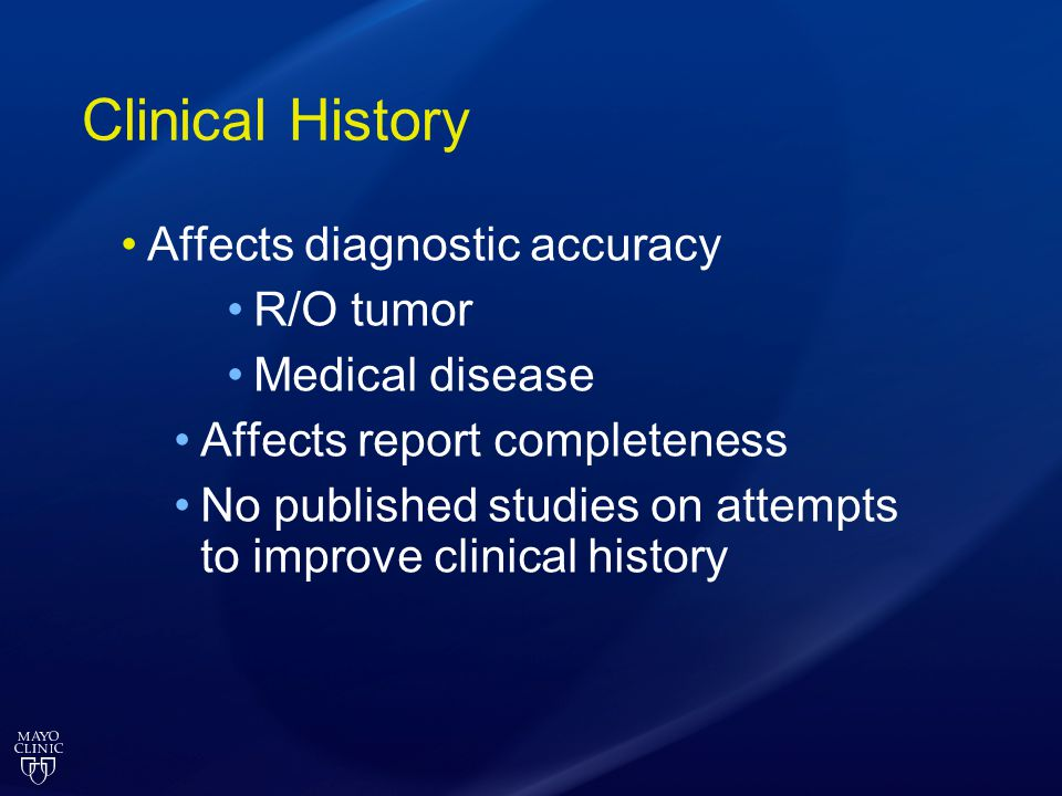 Clinical History Affects diagnostic accuracy R/O tumor Medical disease Affects report completeness No published studies on attempts to improve clinica