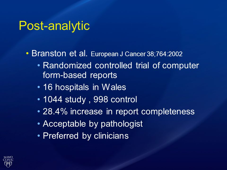 Post-analytic Branston et al. European J Cancer 38;764:2002 Randomized controlled trial of computer form-based reports 16 hospitals in Wales 1044 stud