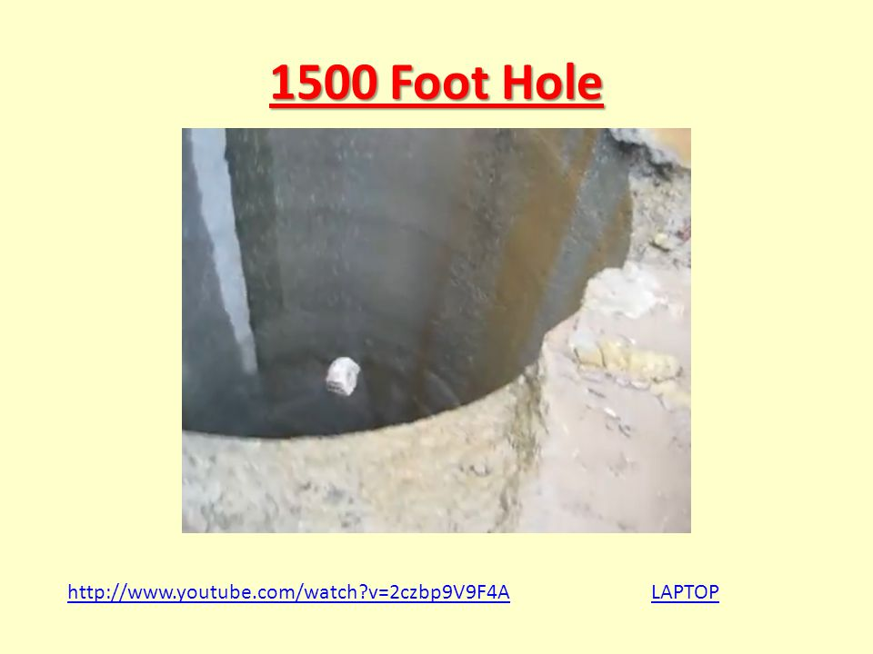 1500 Foot Hole http://www.youtube.com/watch?v=2czbp9V9F4ALAPTOP