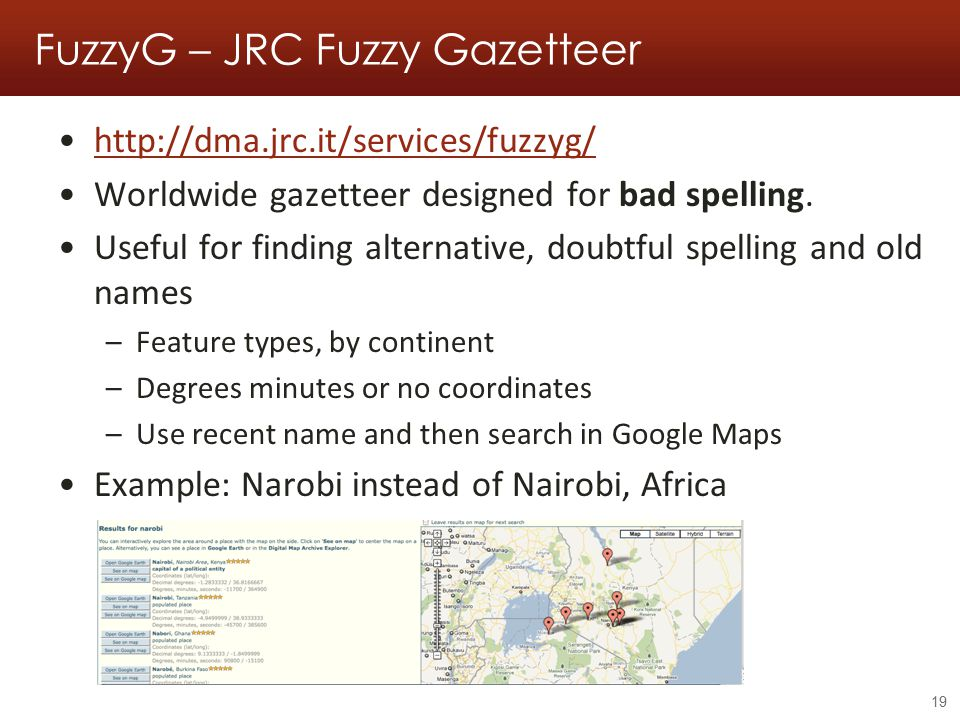 FuzzyG – JRC Fuzzy Gazetteer http://dma.jrc.it/services/fuzzyg/ Worldwide gazetteer designed for bad spelling.