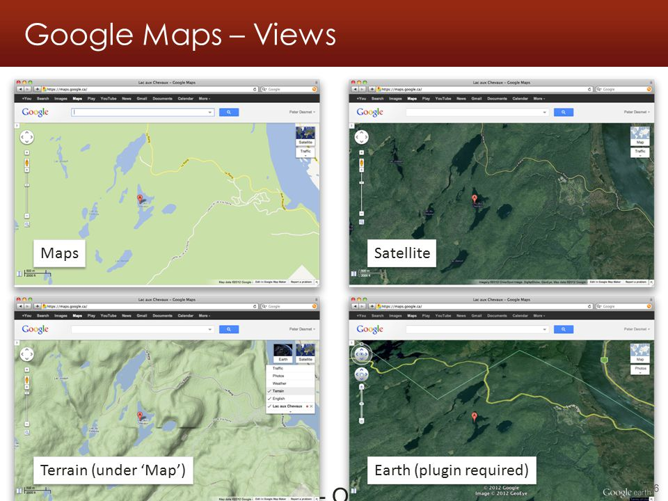 Google Maps – Views Georeferencing workshop - Online resources - 2011.05.21 6 Maps Satellite Terrain (under 'Map') Earth (plugin required)