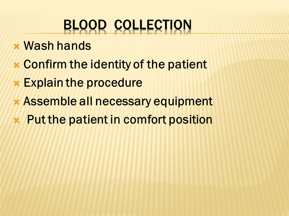  Wash hands  Confirm the identity of the patient  Explain the procedure  Assemble all necessary equipment  Put the patient in comfort position