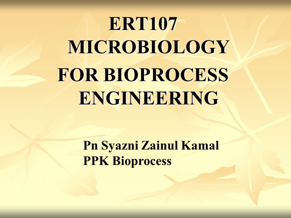 ERT107 MICROBIOLOGY FOR BIOPROCESS ENGINEERING Pn Syazni Zainul Kamal PPK Bioprocess