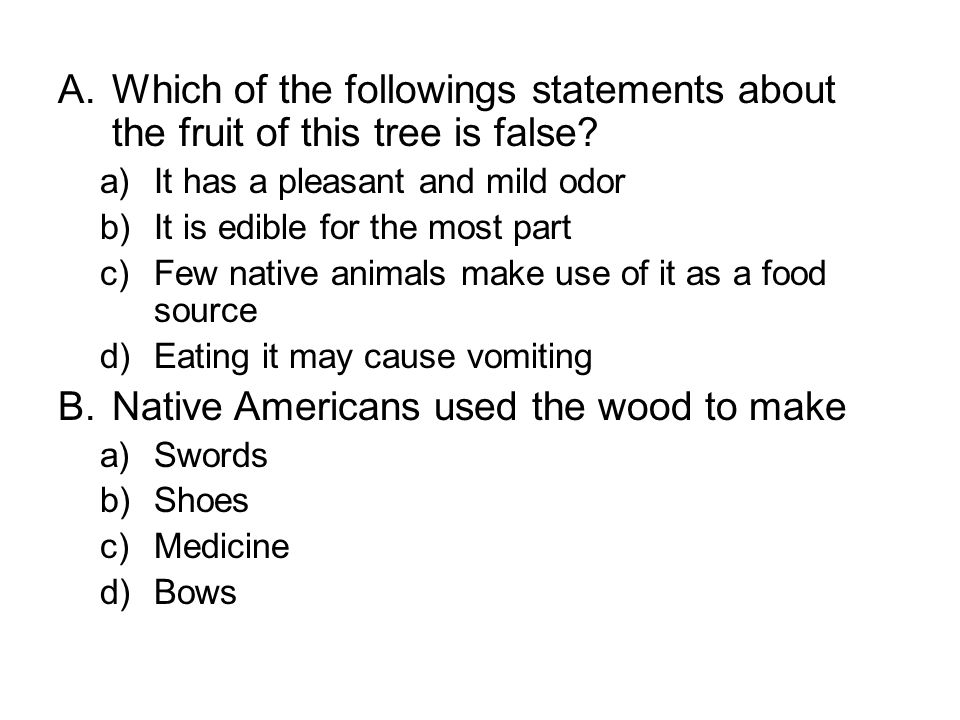 A.Which of the followings statements about the fruit of this tree is false? a)It has a pleasant and mild odor b)It is edible for the most part c)Few n