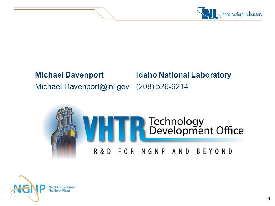 Michael DavenportIdaho National Laboratory Michael.Davenport@inl.gov(208) 526-6214 16