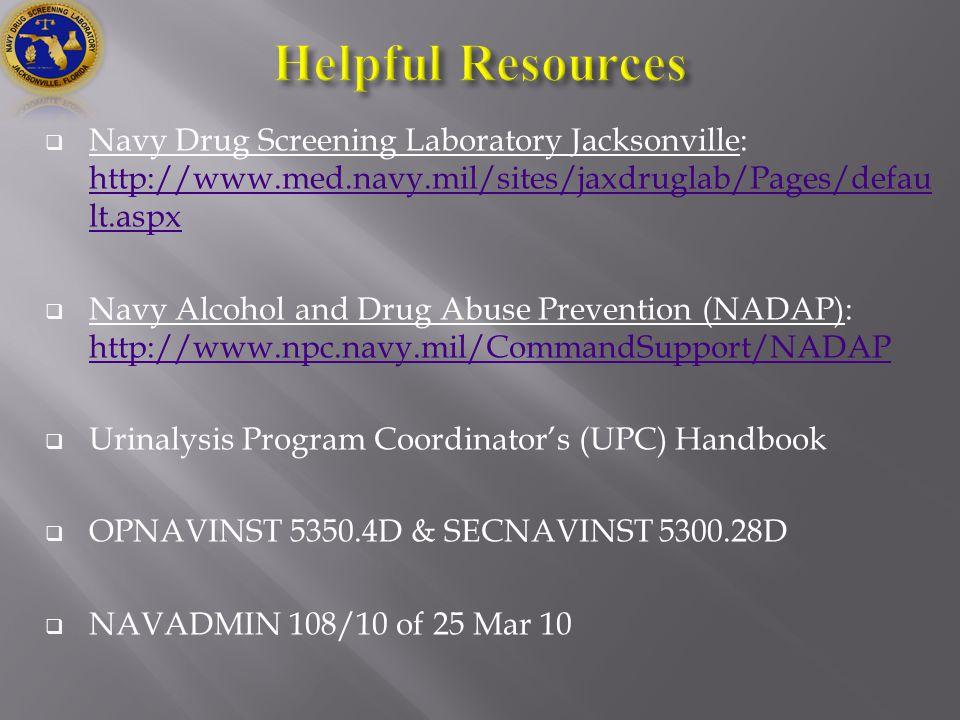  Navy Drug Screening Laboratory Jacksonville: http://www.med.navy.mil/sites/jaxdruglab/Pages/defau lt.aspx http://www.med.navy.mil/sites/jaxdruglab/Pages/defau lt.aspx  Navy Alcohol and Drug Abuse Prevention (NADAP): http://www.npc.navy.mil/CommandSupport/NADAP http://www.npc.navy.mil/CommandSupport/NADAP  Urinalysis Program Coordinator's (UPC) Handbook  OPNAVINST 5350.4D & SECNAVINST 5300.28D  NAVADMIN 108/10 of 25 Mar 10