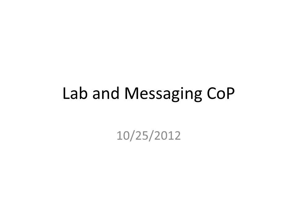Lab and Messaging CoP 10/25/2012