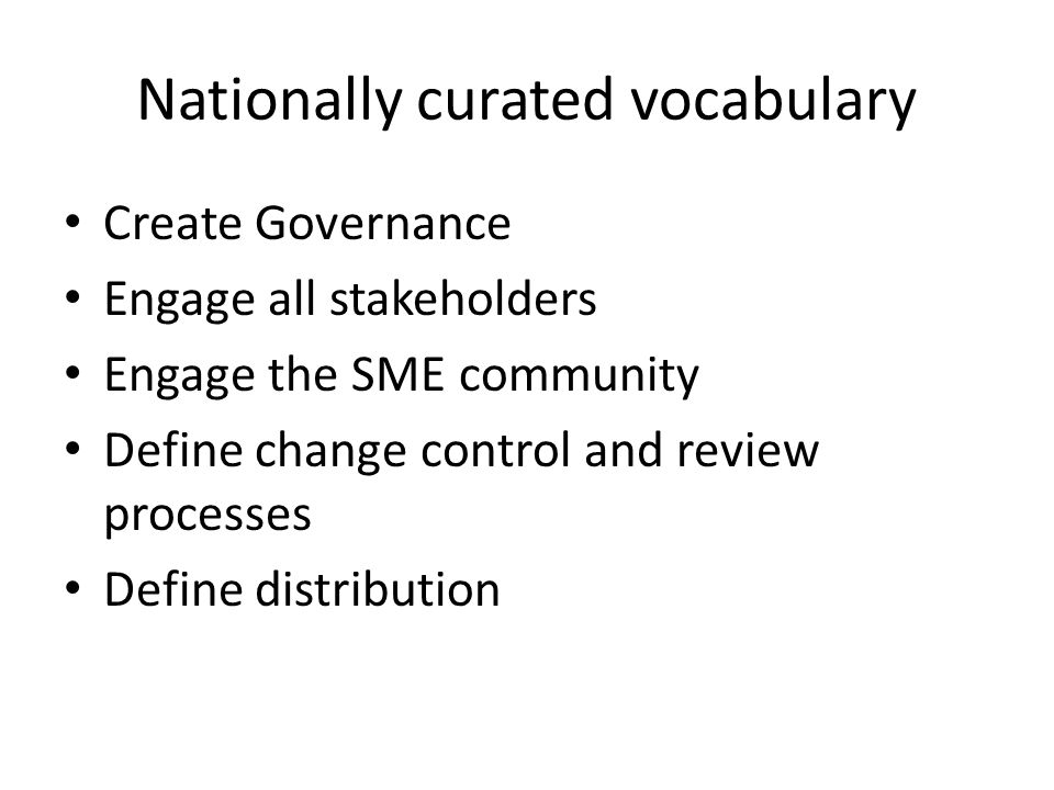 Nationally curated vocabulary Create Governance Engage all stakeholders Engage the SME community Define change control and review processes Define distribution