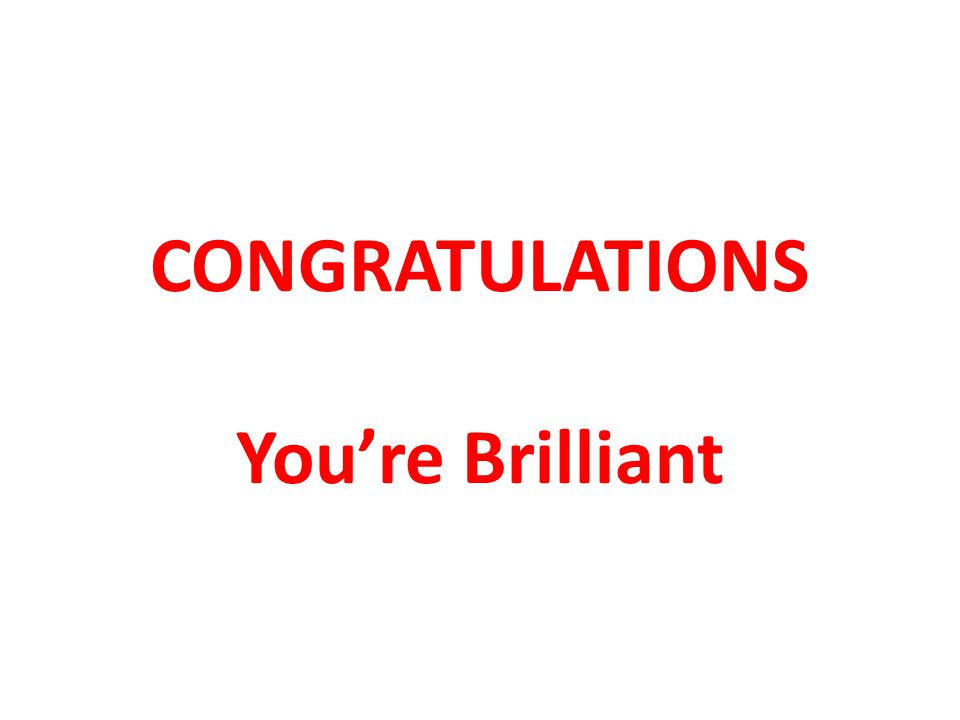 CONGRATULATIONS You're Brilliant