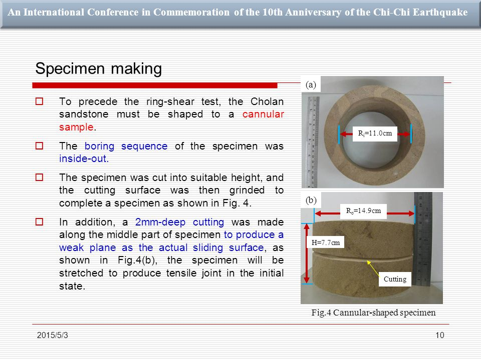 An International Conference in Commemoration of the 10th Anniversary of the Chi-Chi Earthquake Specimen making  To precede the ring-shear test, the Cholan sandstone must be shaped to a cannular sample.