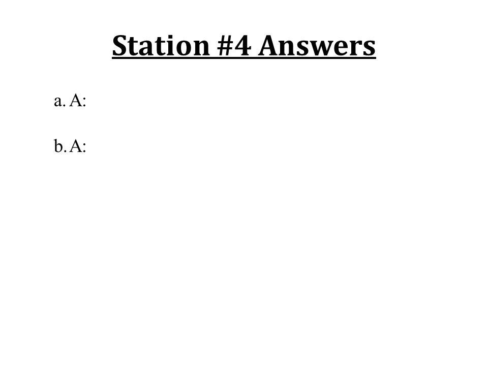 Station #4 Answers a.A: b.A: