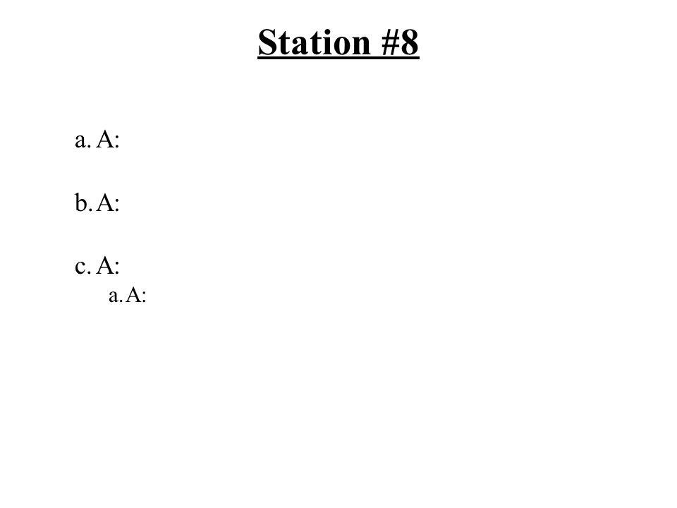 Station #8 a.A: b.A: c.A: a.A: