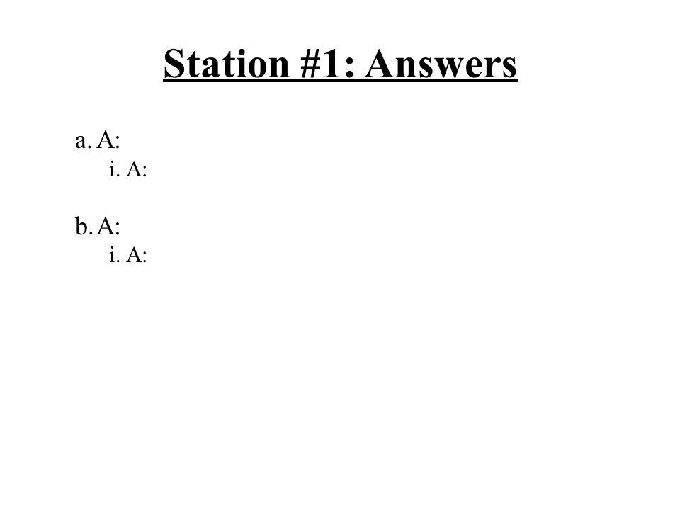 Station #1: Answers a.A: i.A: b.A: i.A: