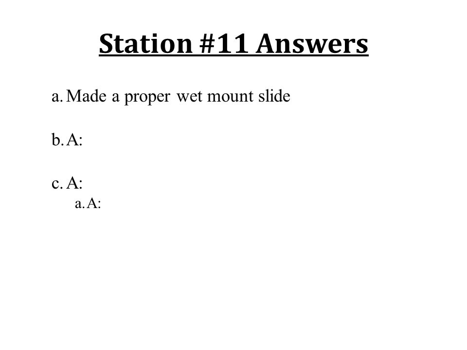 Station #11 Answers a.Made a proper wet mount slide b.A: c.A: a.A: