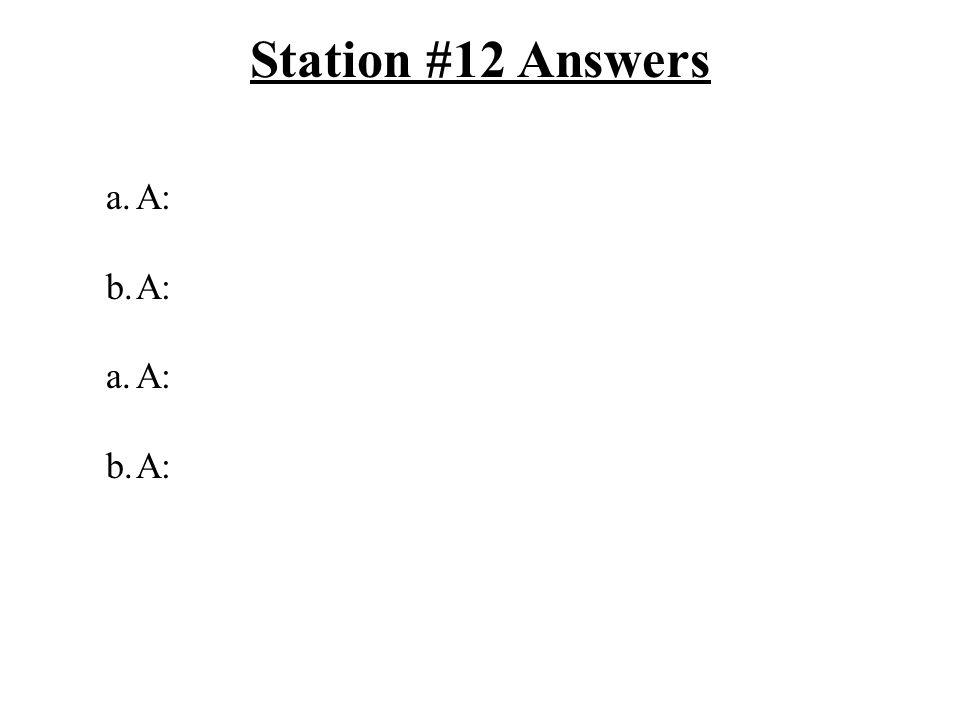 Station #12 Answers a.A: b.A: a.A: b.A: