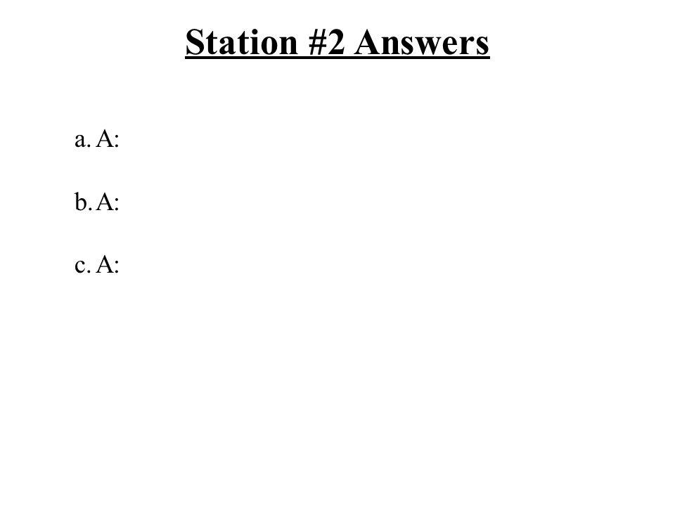 Station #2 Answers a.A: b.A: c.A: