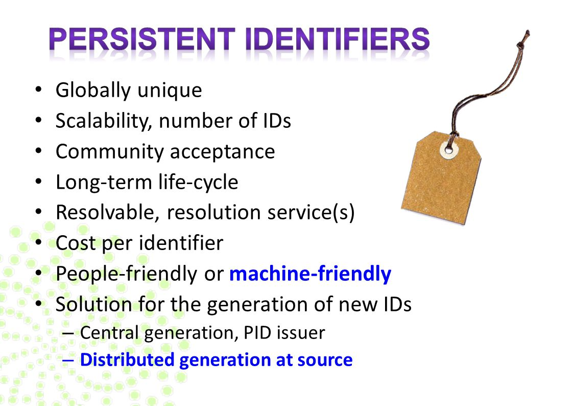 Globally unique Scalability, number of IDs Community acceptance Long-term life-cycle Resolvable, resolution service(s) Cost per identifier People-frie