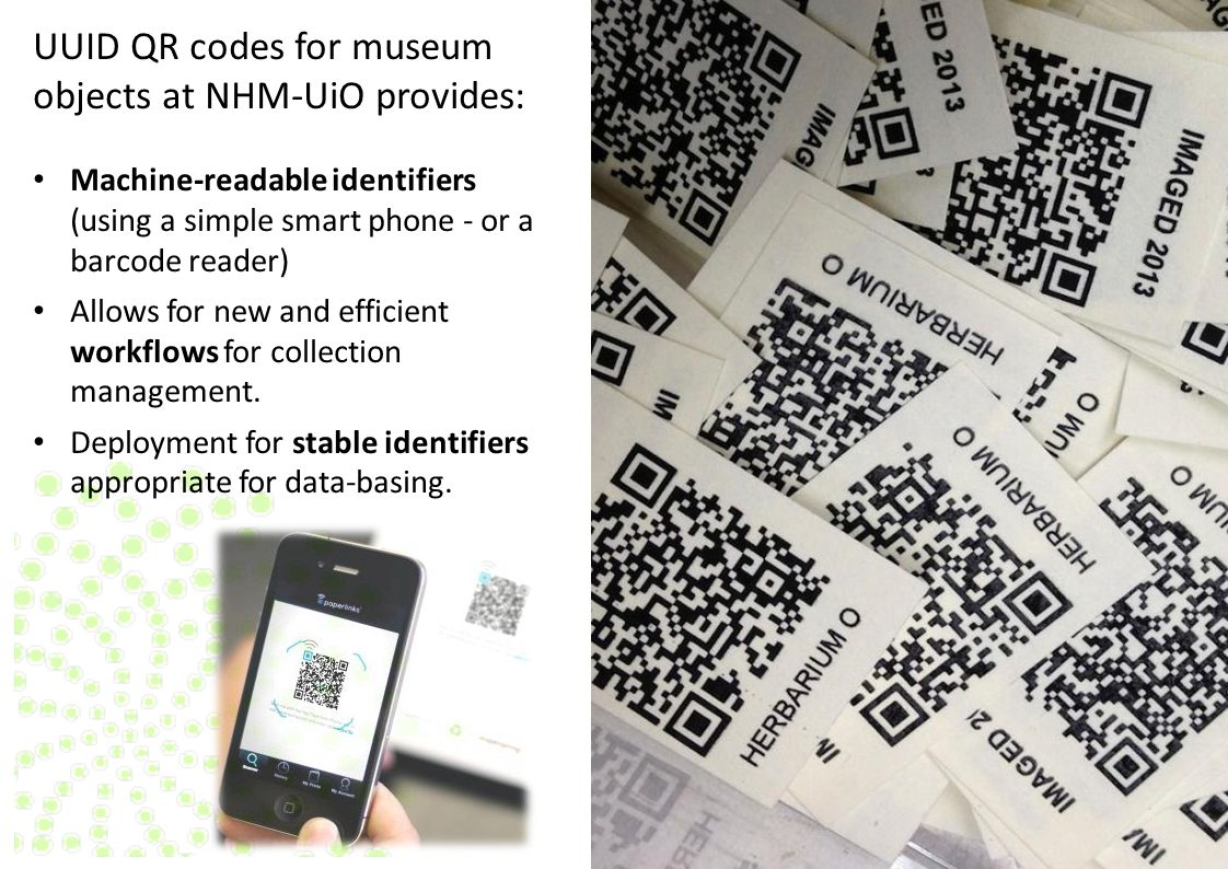 UUID QR codes for museum objects at NHM-UiO provides: Machine-readable identifiers (using a simple smart phone - or a barcode reader) Allows for new a