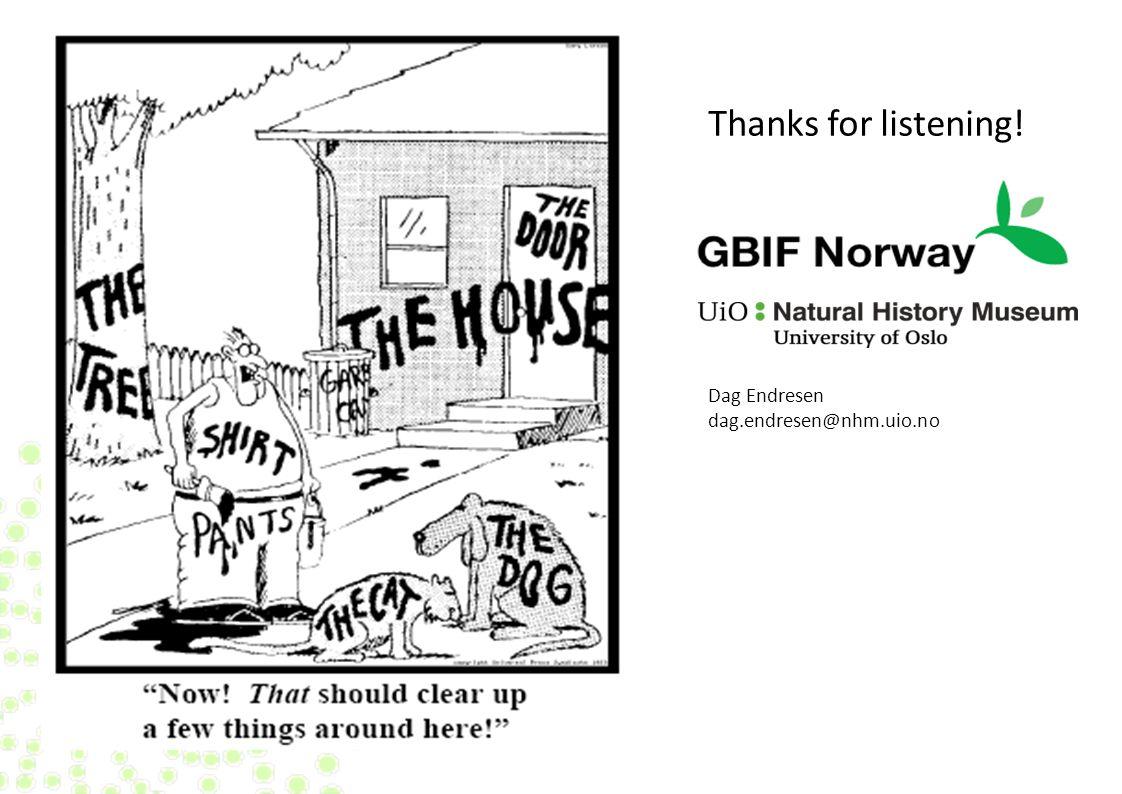 Thanks for listening! Dag Endresen dag.endresen@nhm.uio.no