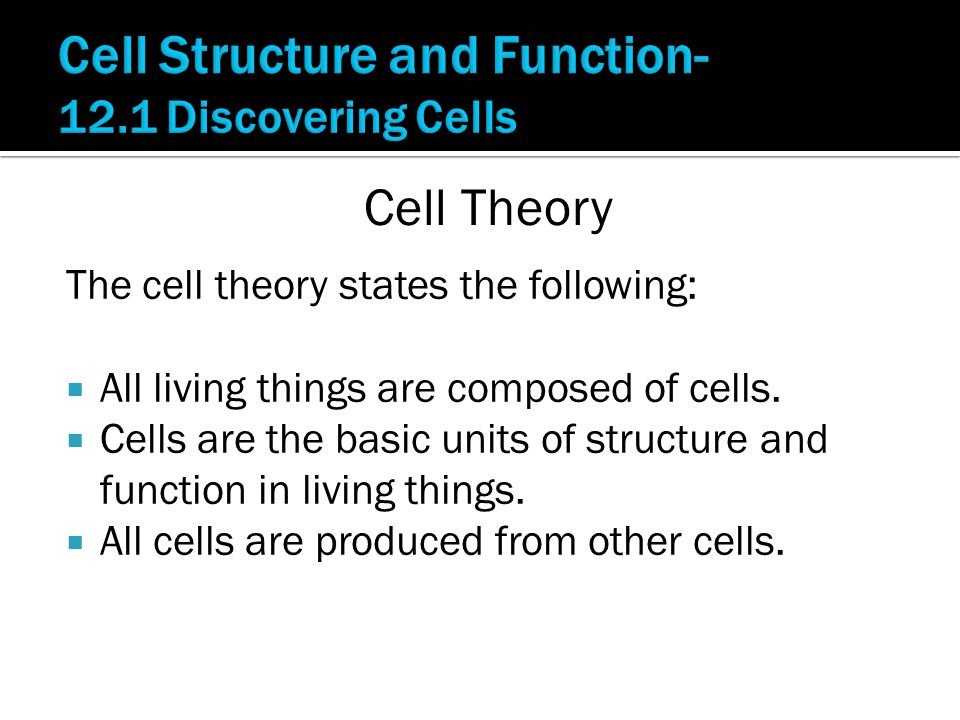 The cell theory states the following:  All living things are composed of cells.