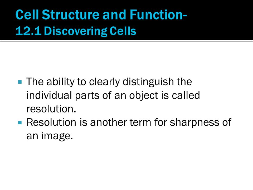  The ability to clearly distinguish the individual parts of an object is called resolution.