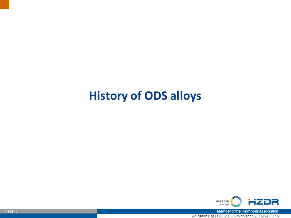 Member of the Helmholtz Association Page 3 Aniruddh Das | ODISSEUS Workshop 2015| 24.03.15 History of ODS alloys