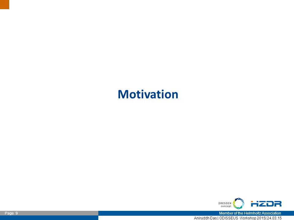 Member of the Helmholtz Association Page 9 Aniruddh Das | ODISSEUS Workshop 2015| 24.03.15 Motivation