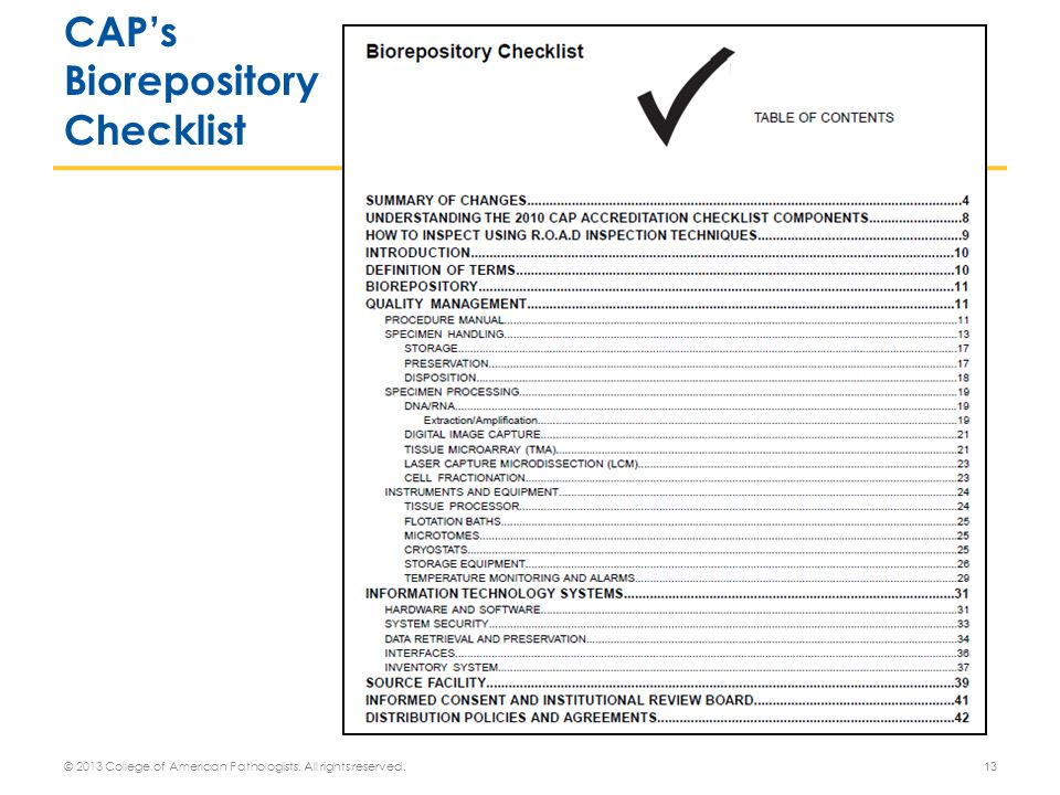 CAP's Biorepository Checklist 13© 2013 College of American Pathologists. All rights reserved.